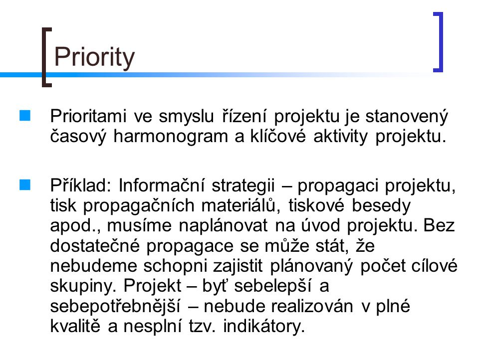 Priority Prioritami ve smyslu řízení projektu je stanovený časový harmonogram a klíčové aktivity projektu.