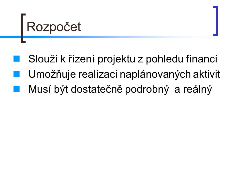 Rozpočet Slouží k řízení projektu z pohledu financí