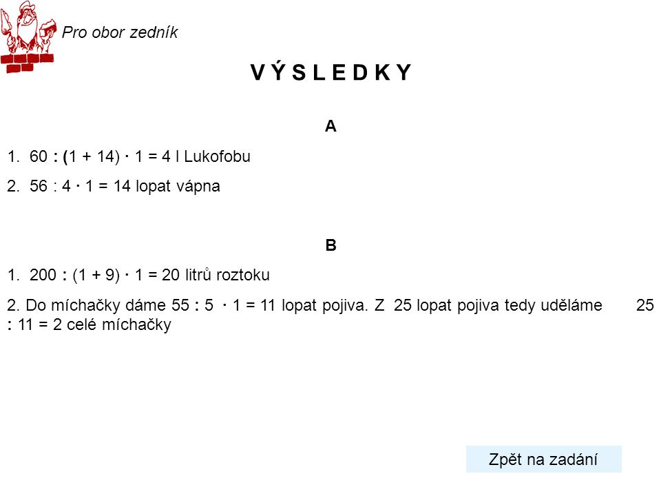 V Ý S L E D K Y Pro obor zedník A 1. 60 : (1 + 14) · 1 = 4 l Lukofobu