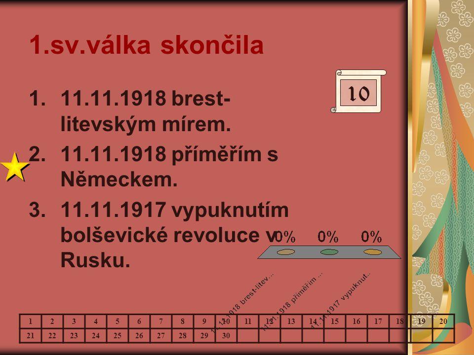 1.sv.válka skončila 10 11.11.1918 brest-litevským mírem.