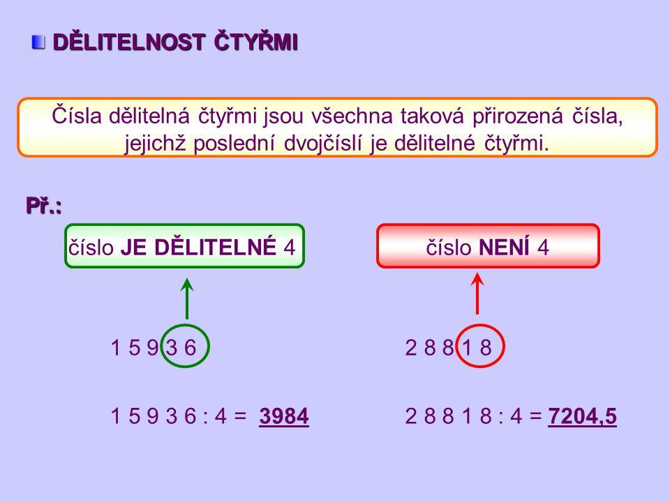 DĚLITELNOST ČTYŘMI Čísla dělitelná čtyřmi jsou všechna taková přirozená čísla, jejichž poslední dvojčíslí je dělitelné čtyřmi.