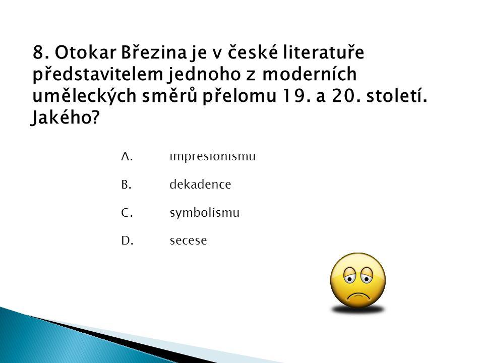8. Otokar Březina je v české literatuře představitelem jednoho z moderních uměleckých směrů přelomu 19. a 20. století. Jakého
