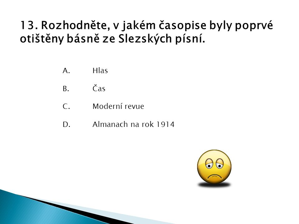 13. Rozhodněte, v jakém časopise byly poprvé otištěny básně ze Slezských písní.
