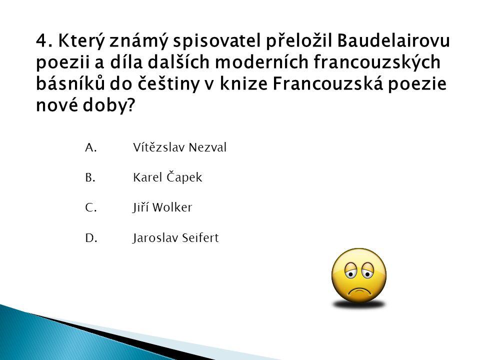4. Který známý spisovatel přeložil Baudelairovu poezii a díla dalších moderních francouzských básníků do češtiny v knize Francouzská poezie nové doby