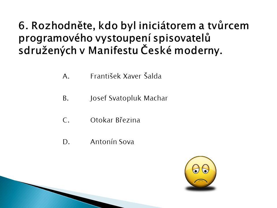 6. Rozhodněte, kdo byl iniciátorem a tvůrcem programového vystoupení spisovatelů sdružených v Manifestu České moderny.