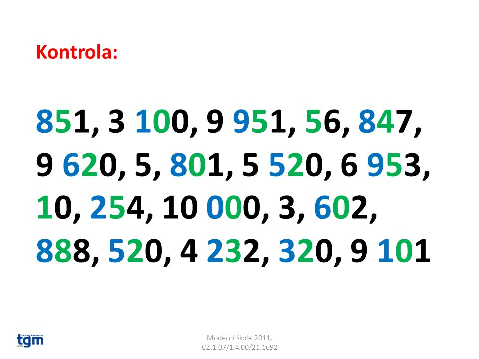 Kontrola: 851, 3 100, 9 951, 56, 847, 9 620, 5, 801, 5 520, 6 953, 10, 254, 10 000, 3, 602, 888, 520, 4 232, 320, 9 101.
