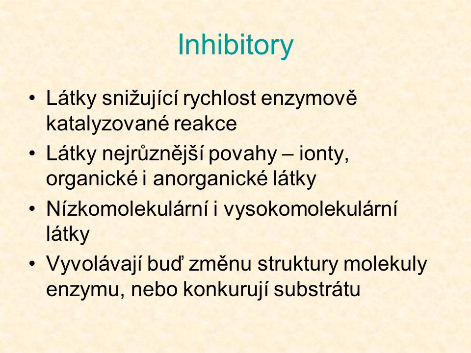 Inhibitory Látky snižující rychlost enzymově katalyzované reakce