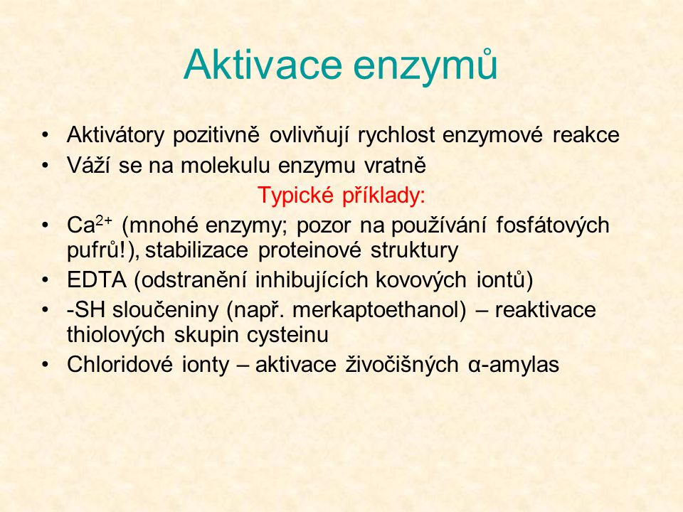 Aktivace enzymů Aktivátory pozitivně ovlivňují rychlost enzymové reakce. Váží se na molekulu enzymu vratně.
