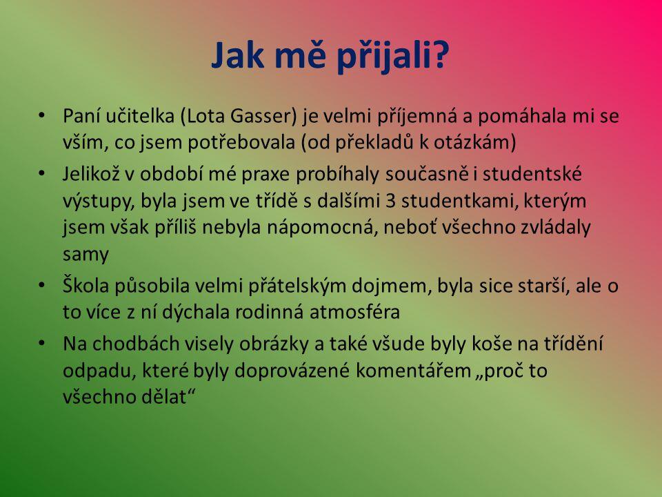 Jak mě přijali Paní učitelka (Lota Gasser) je velmi příjemná a pomáhala mi se vším, co jsem potřebovala (od překladů k otázkám)