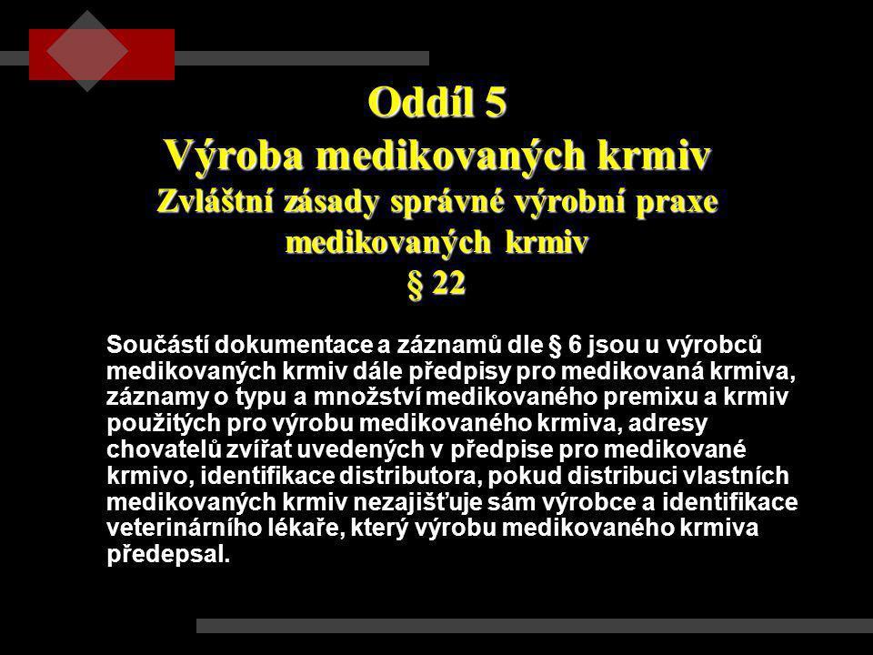 Oddíl 5 Výroba medikovaných krmiv Zvláštní zásady správné výrobní praxe medikovaných krmiv § 22