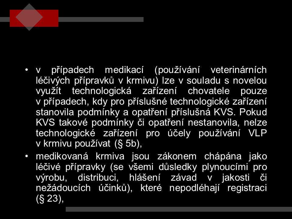 v případech medikací (používání veterinárních léčivých přípravků v krmivu) lze v souladu s novelou využít technologická zařízení chovatele pouze v případech, kdy pro příslušné technologické zařízení stanovila podmínky a opatření příslušná KVS. Pokud KVS takové podmínky či opatření nestanovila, nelze technologické zařízení pro účely používání VLP v krmivu používat (§ 5b),
