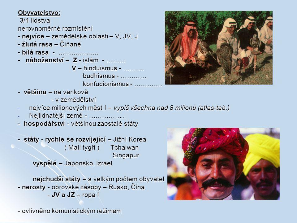 Obyvatelstvo: 3/4 lidstva. nerovnoměrné rozmístění. - nejvíce – zemědělské oblasti – V, JV, J. - žlutá rasa – Číňané.