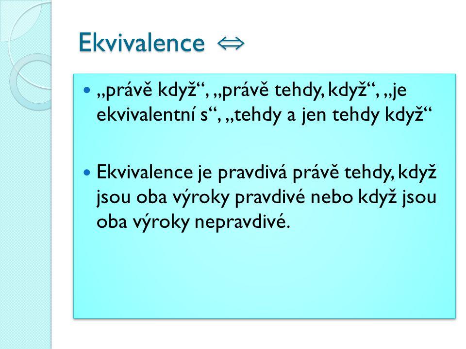 """Ekvivalence ⇔ """"právě když , """"právě tehdy, když , """"je ekvivalentní s , """"tehdy a jen tehdy když"""