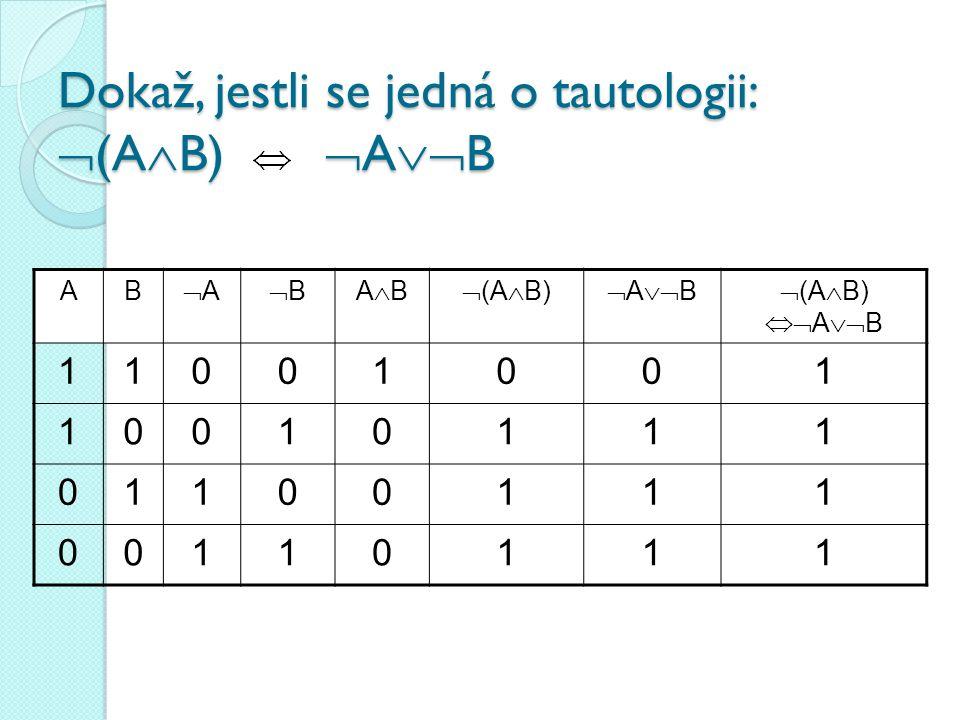 Dokaž, jestli se jedná o tautologii: (AB) AB