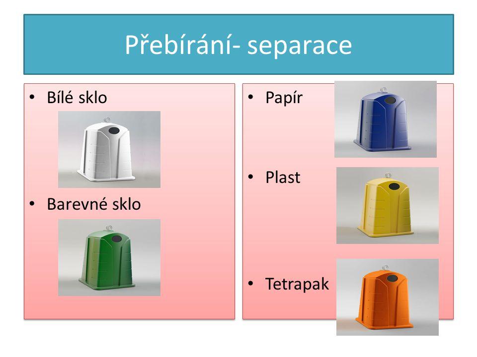 Přebírání- separace Bílé sklo Barevné sklo Papír Plast Tetrapak