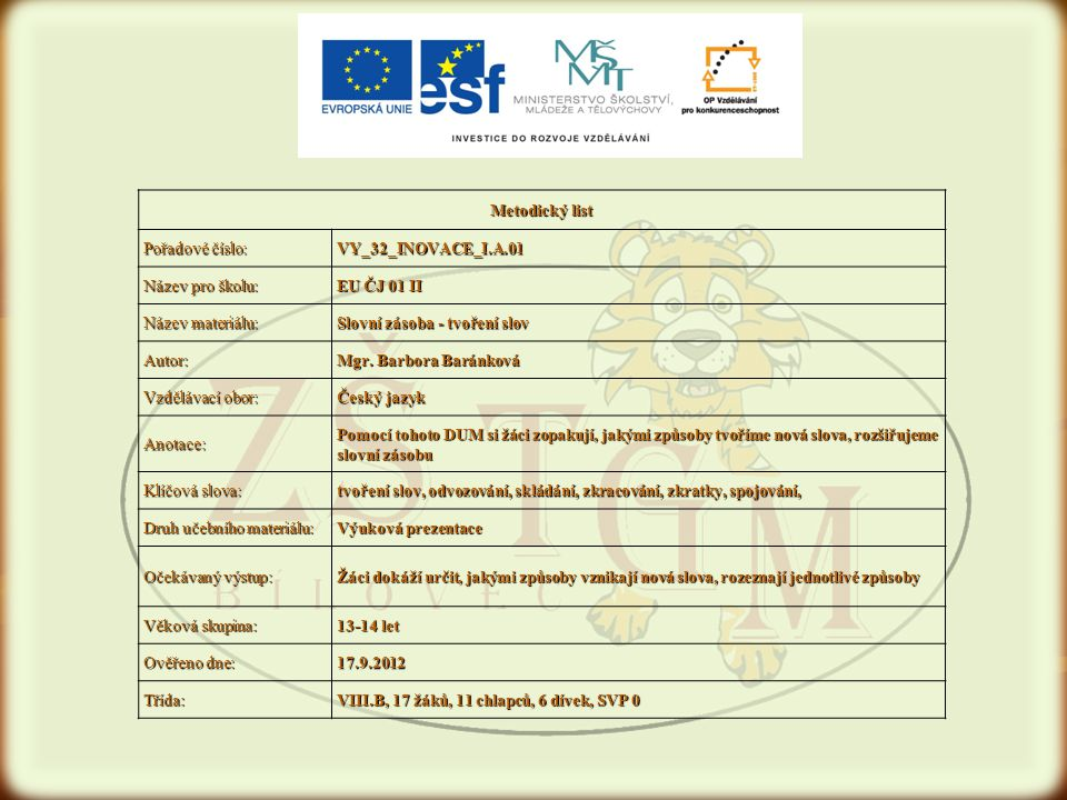 Metodický list Pořadové číslo: VY_32_INOVACE_I.A.01. Název pro školu: EU ČJ 01 II. Název materiálu: