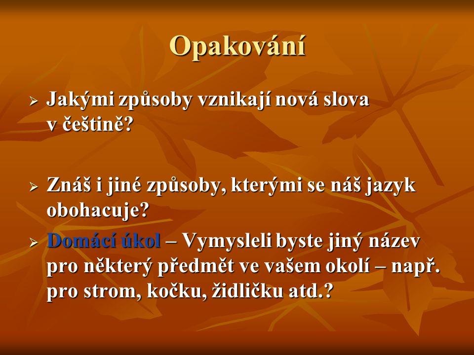Opakování Jakými způsoby vznikají nová slova v češtině