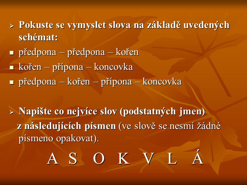 A S O K V L Á Pokuste se vymyslet slova na základě uvedených schémat: