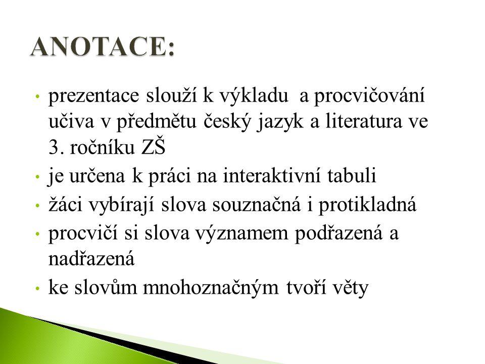 ANOTACE: prezentace slouží k výkladu a procvičování učiva v předmětu český jazyk a literatura ve 3. ročníku ZŠ.