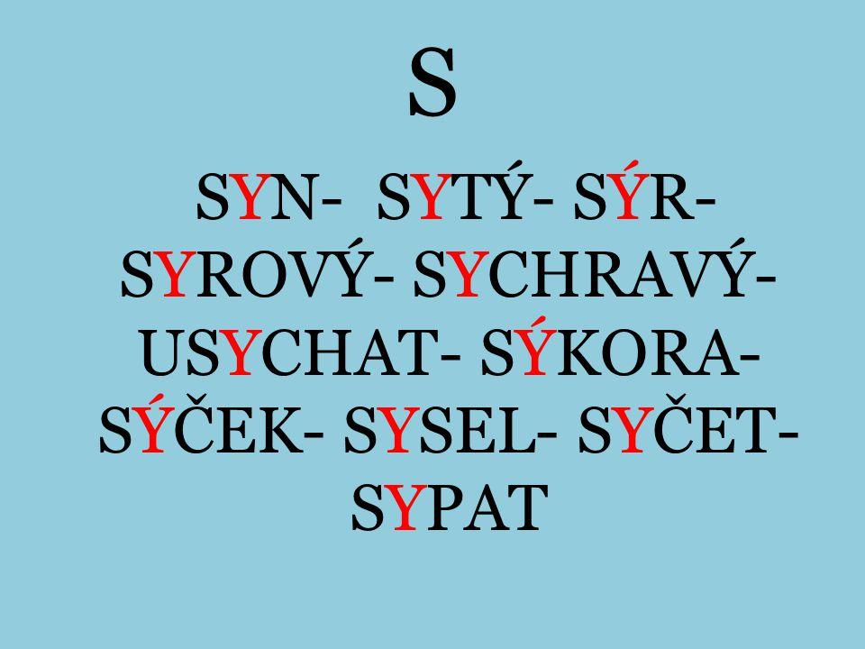 S SYN- SYTÝ- SÝR-SYROVÝ- SYCHRAVÝ-USYCHAT- SÝKORA-SÝČEK- SYSEL- SYČET-SYPAT
