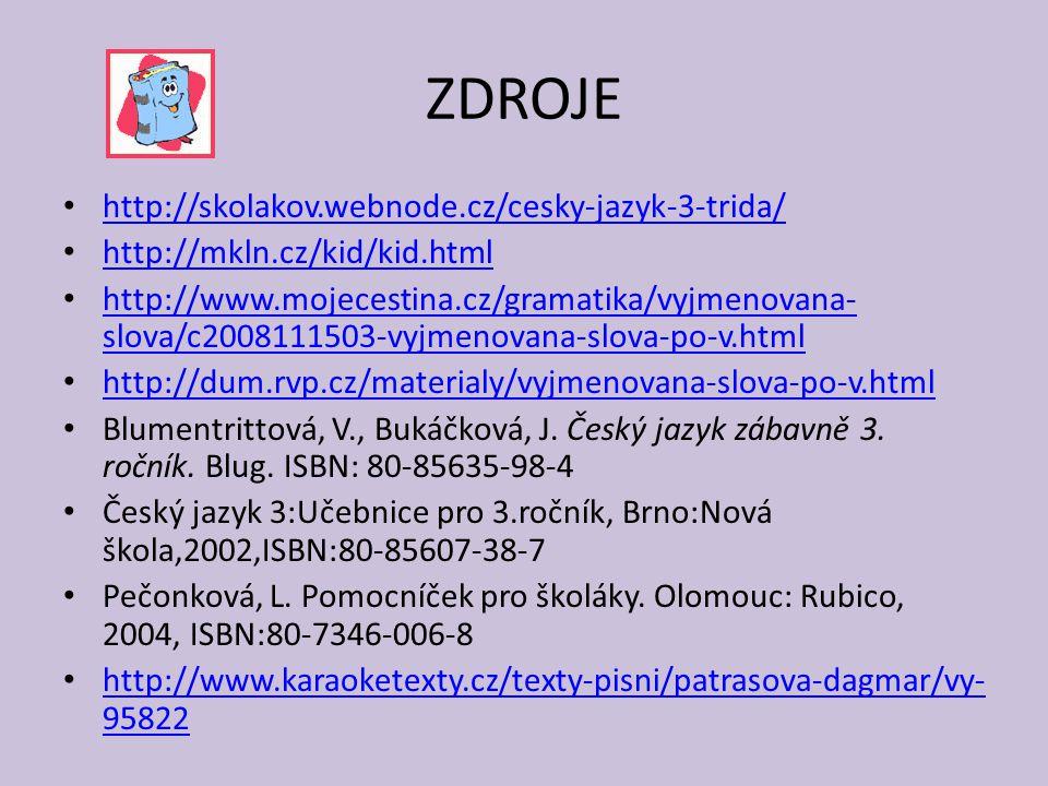 ZDROJE http://skolakov.webnode.cz/cesky-jazyk-3-trida/