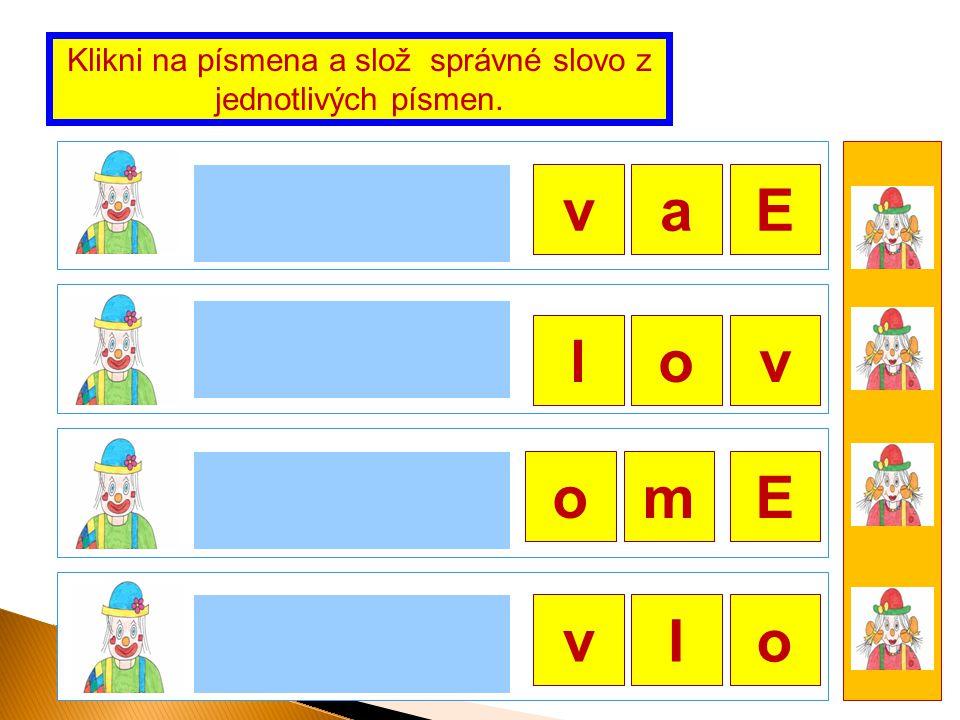 Klikni na písmena a slož správné slovo z jednotlivých písmen.