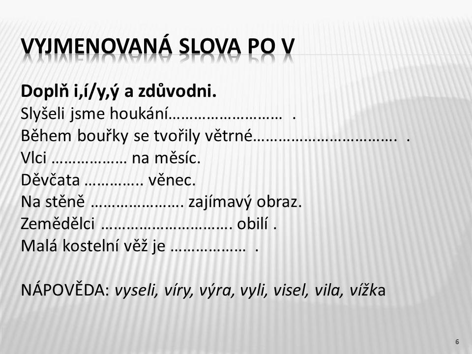 Vyjmenovaná slova po V Doplň i,í/y,ý a zdůvodni.