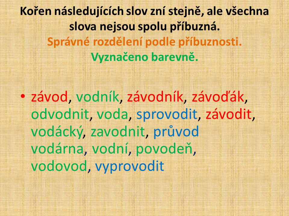 Kořen následujících slov zní stejně, ale všechna slova nejsou spolu příbuzná. Správné rozdělení podle příbuznosti. Vyznačeno barevně.