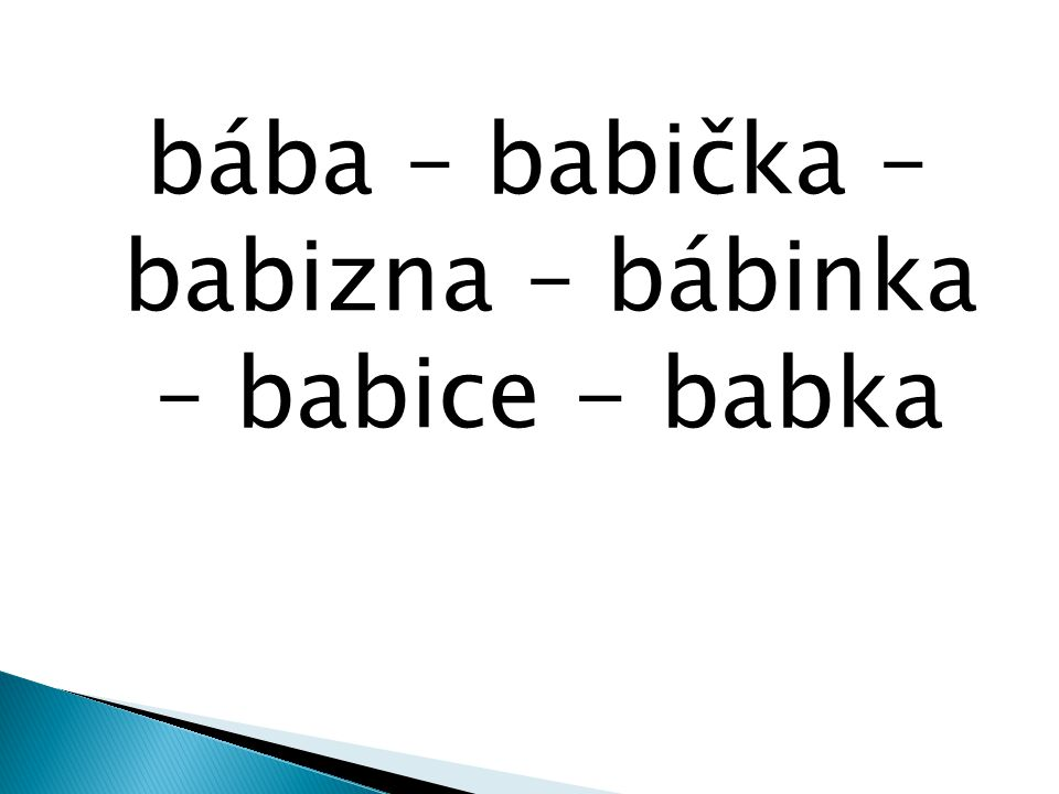 bába – babička – babizna – bábinka – babice - babka