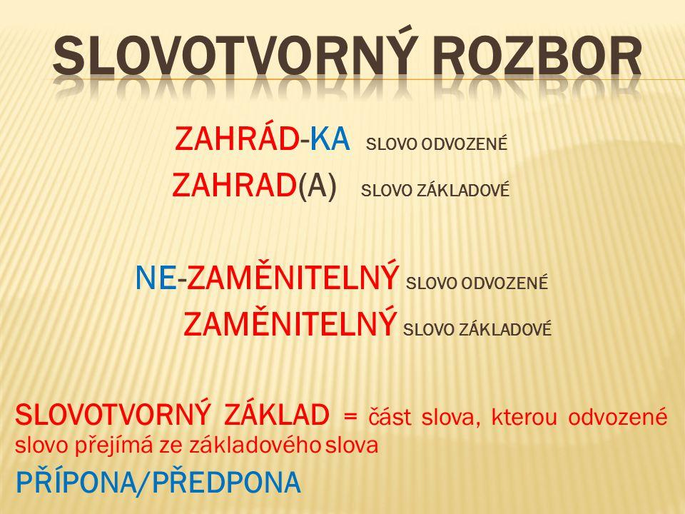 SLOVOTVORNÝ ROZBOR ZAHRÁD-KA SLOVO ODVOZENÉ ZAHRAD(A) SLOVO ZÁKLADOVÉ