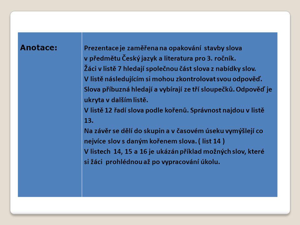 Anotace: Prezentace je zaměřena na opakování stavby slova. v předmětu Český jazyk a literatura pro 3. ročník.