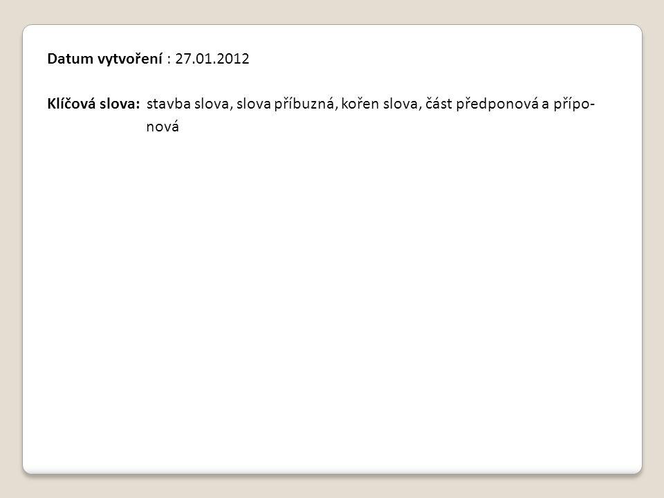 Datum vytvoření : 27.01.2012 Klíčová slova: stavba slova, slova příbuzná, kořen slova, část předponová a přípo-