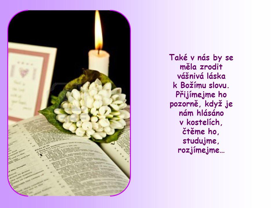 Také v nás by se měla zrodit vášnivá láska k Božímu slovu