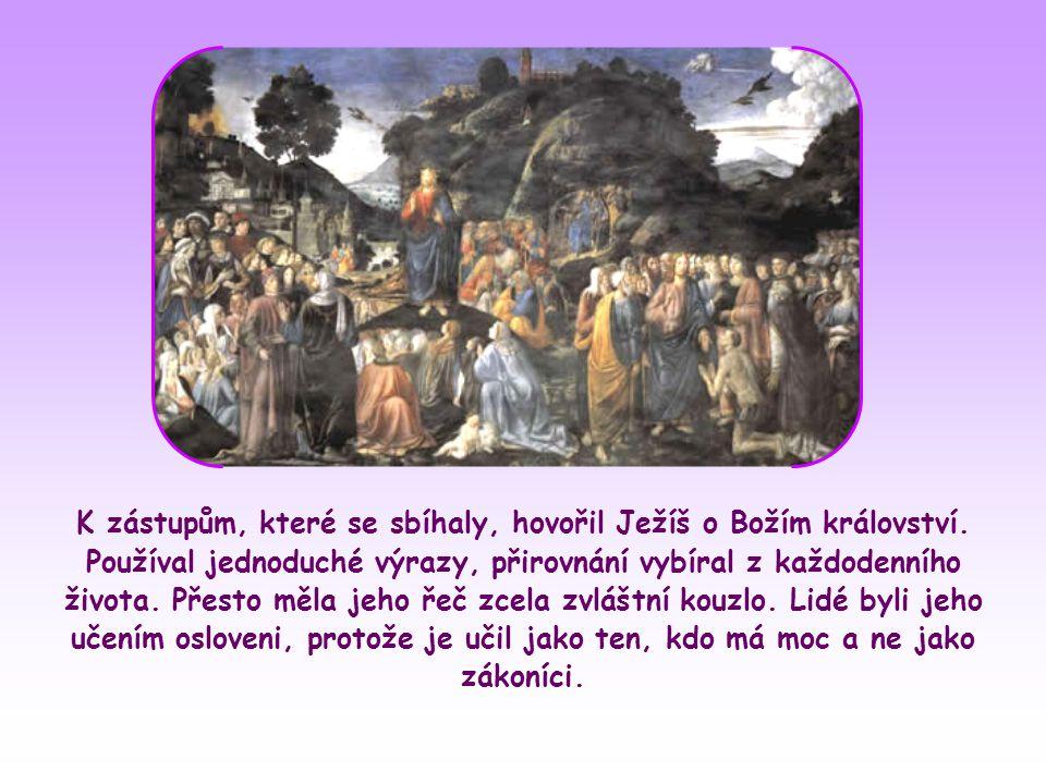 K zástupům, které se sbíhaly, hovořil Ježíš o Božím království