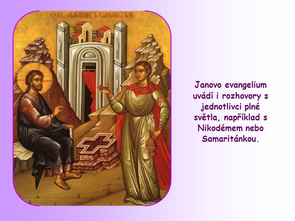 Janovo evangelium uvádí i rozhovory s jednotlivci plné světla, například s Nikodémem nebo Samaritánkou.