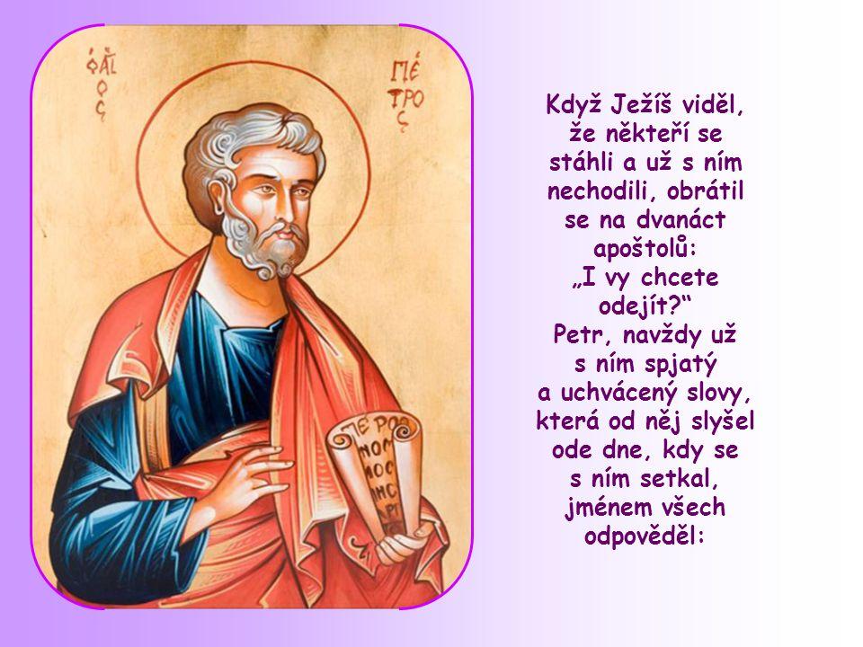 """Když Ježíš viděl, že někteří se stáhli a už s ním nechodili, obrátil se na dvanáct apoštolů: """"I vy chcete odejít"""