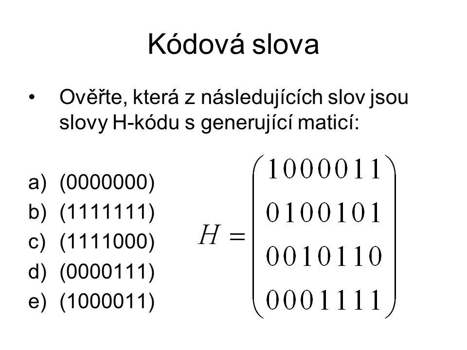 Kódová slova Ověřte, která z následujících slov jsou slovy H-kódu s generující maticí: (0000000) (1111111)