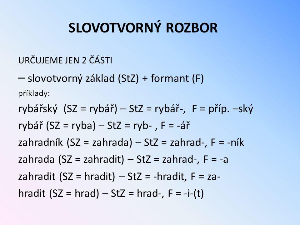 SLOVOTVORNÝ ROZBOR – slovotvorný základ (StZ) + formant (F)