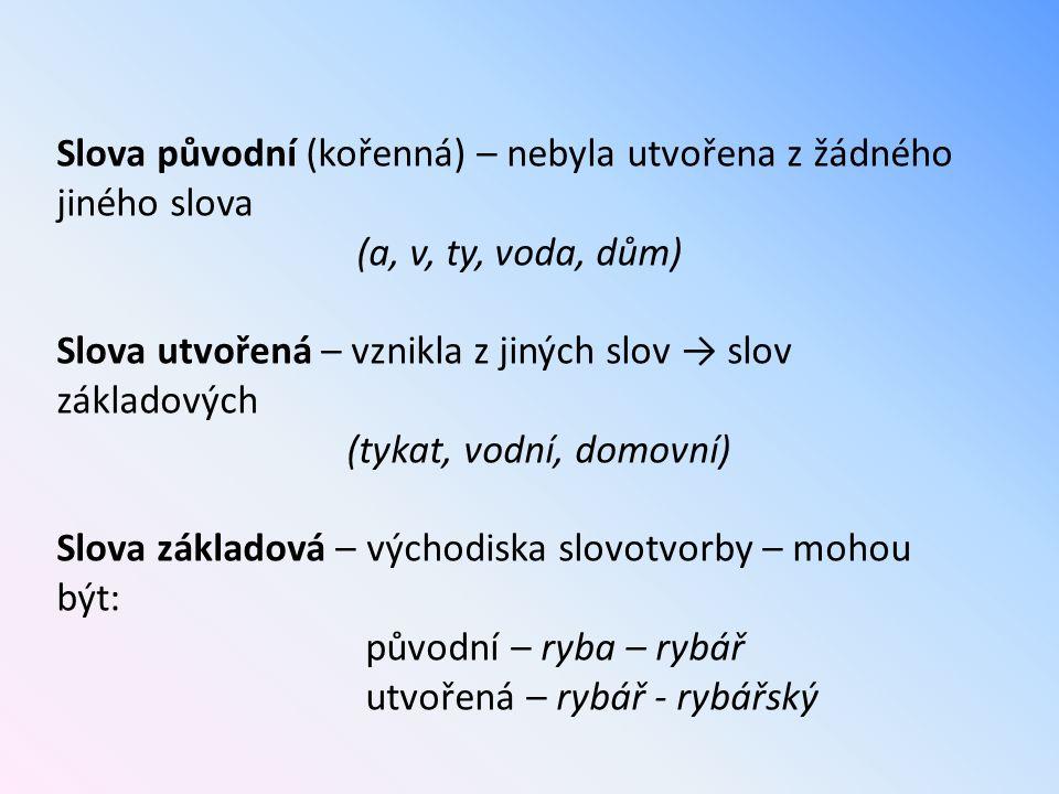 Slova původní (kořenná) – nebyla utvořena z žádného jiného slova