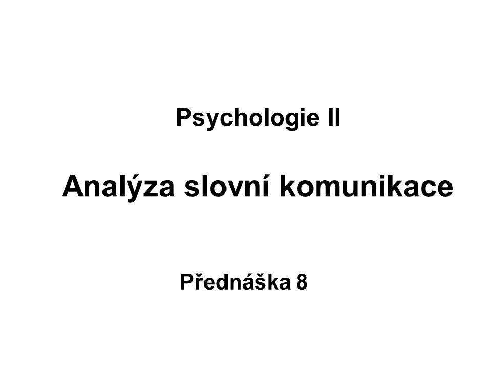 Psychologie II Analýza slovní komunikace
