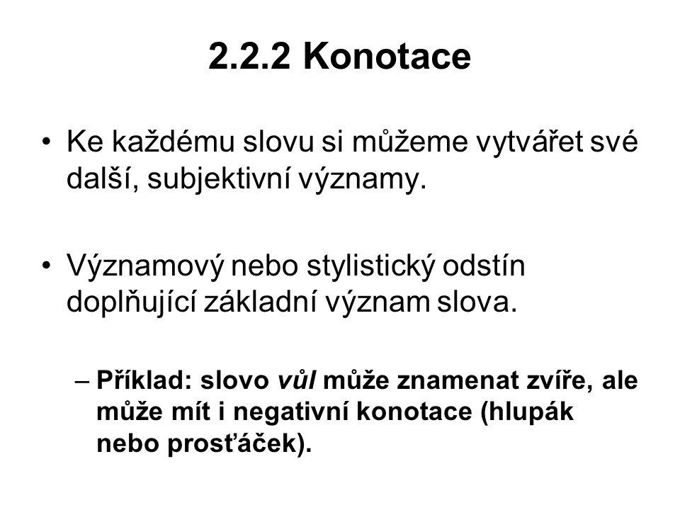 2.2.2 Konotace Ke každému slovu si můžeme vytvářet své další, subjektivní významy.