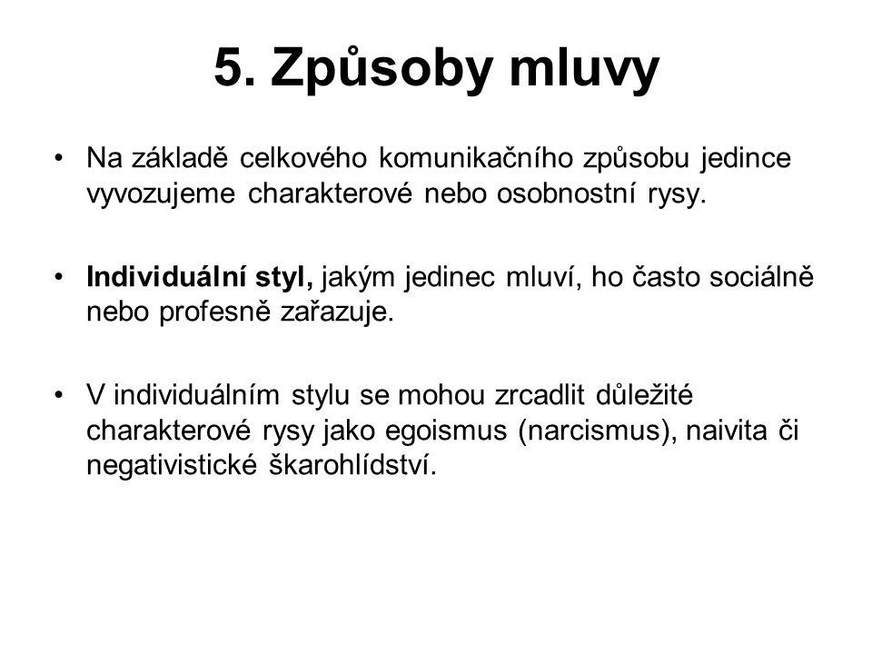 5. Způsoby mluvy Na základě celkového komunikačního způsobu jedince vyvozujeme charakterové nebo osobnostní rysy.