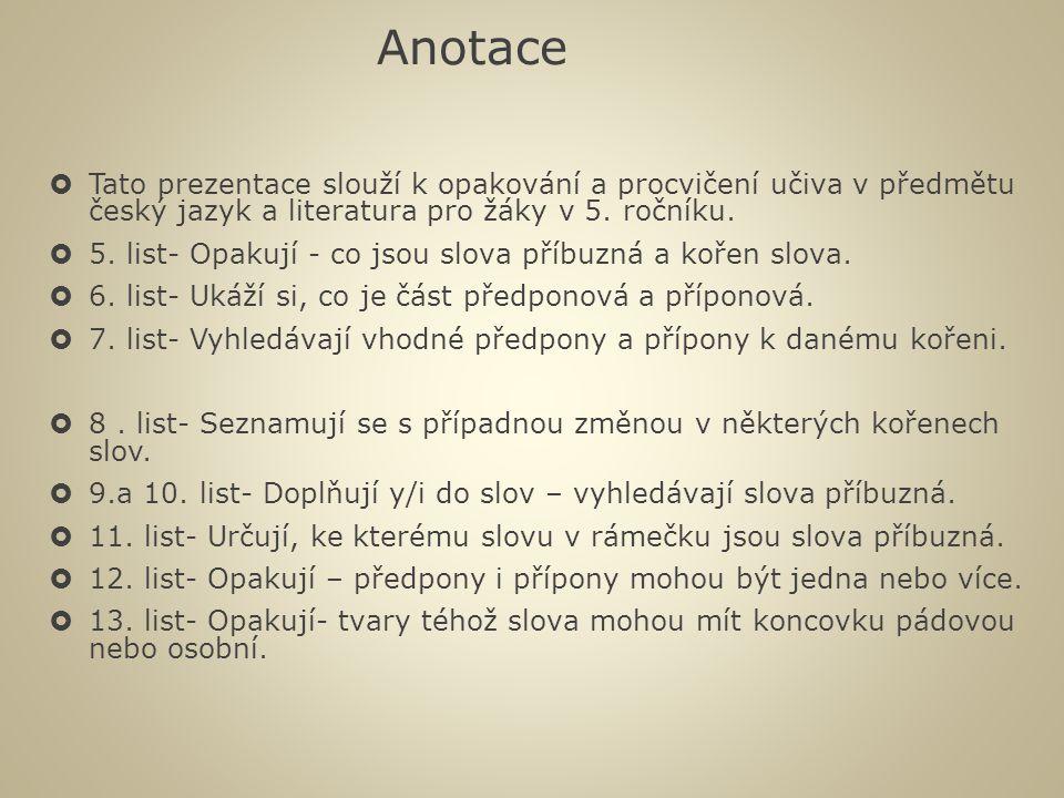 Anotace Tato prezentace slouží k opakování a procvičení učiva v předmětu český jazyk a literatura pro žáky v 5. ročníku.