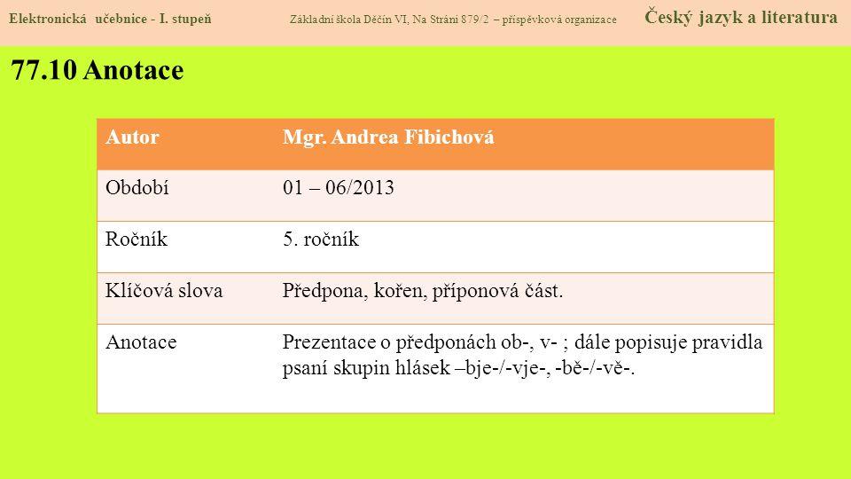 77.10 Anotace Autor Mgr. Andrea Fibichová Období 01 – 06/2013 Ročník