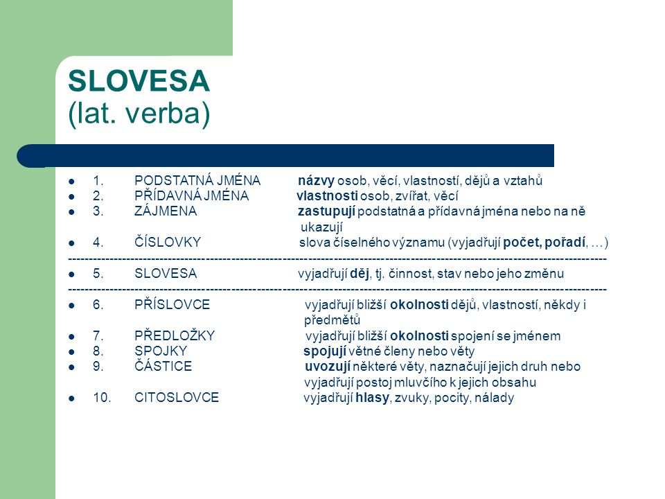 SLOVESA (lat. verba) 1. PODSTATNÁ JMÉNA názvy osob, věcí, vlastností, dějů a vztahů.