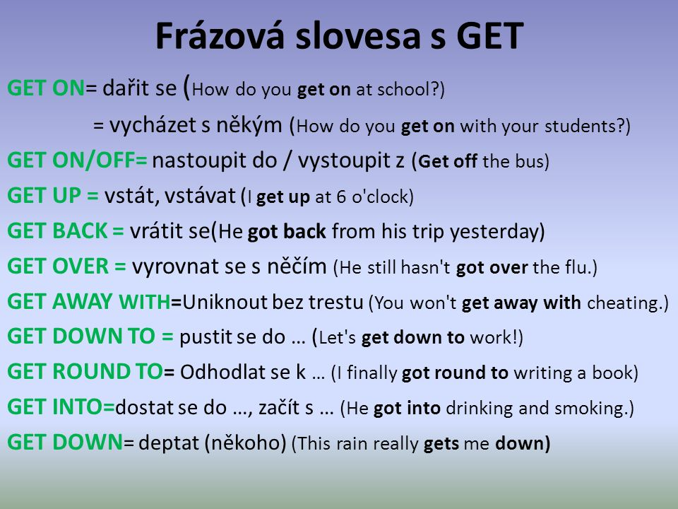 Frázová slovesa s GET GET ON= dařit se (How do you get on at school )