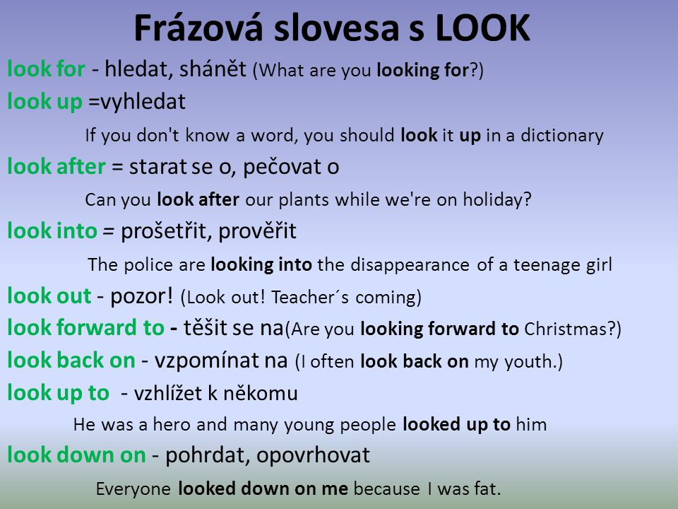 Frázová slovesa s LOOK look for - hledat, shánět (What are you looking for ) look up =vyhledat.
