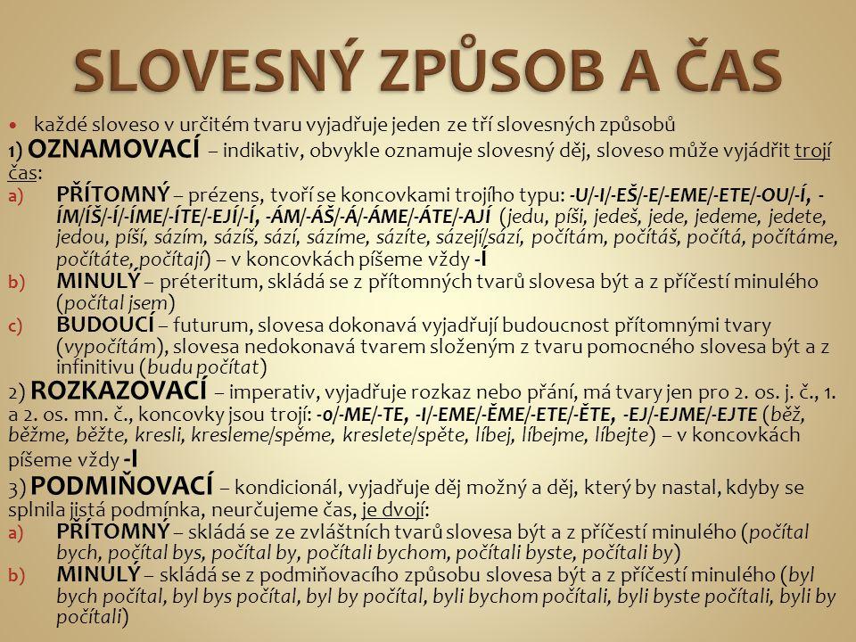 SLOVESNÝ ZPŮSOB A ČAS každé sloveso v určitém tvaru vyjadřuje jeden ze tří slovesných způsobů.