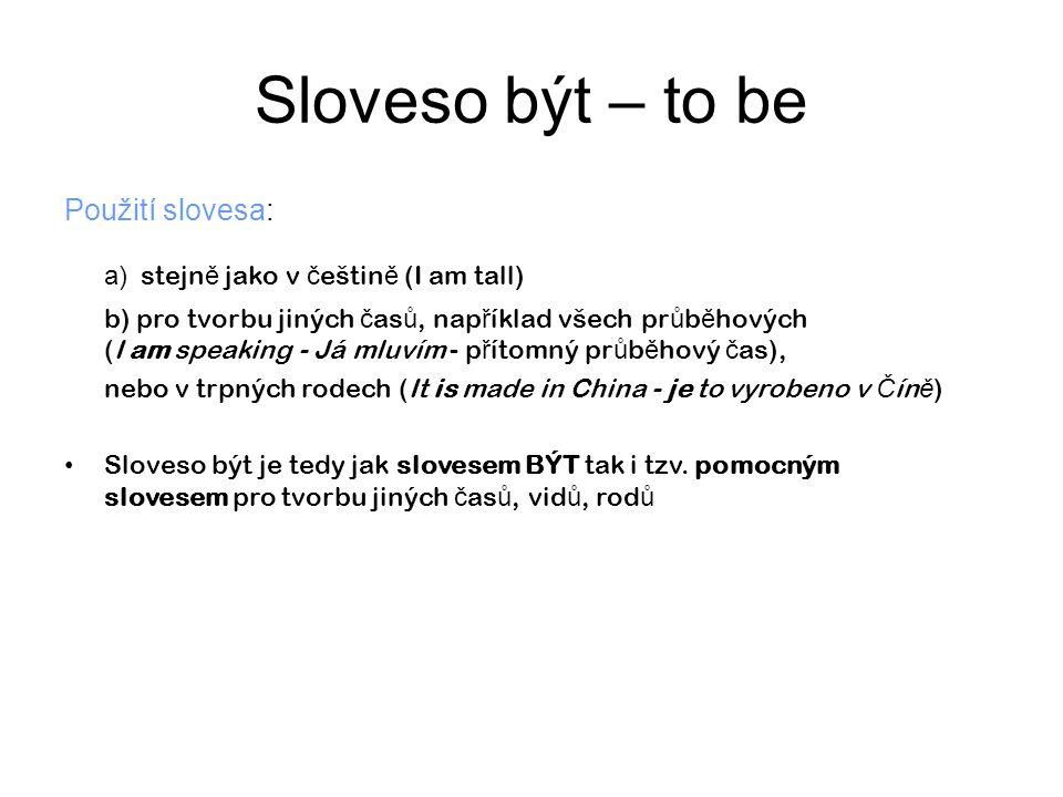 Sloveso být – to be a) stejně jako v češtině (I am tall)