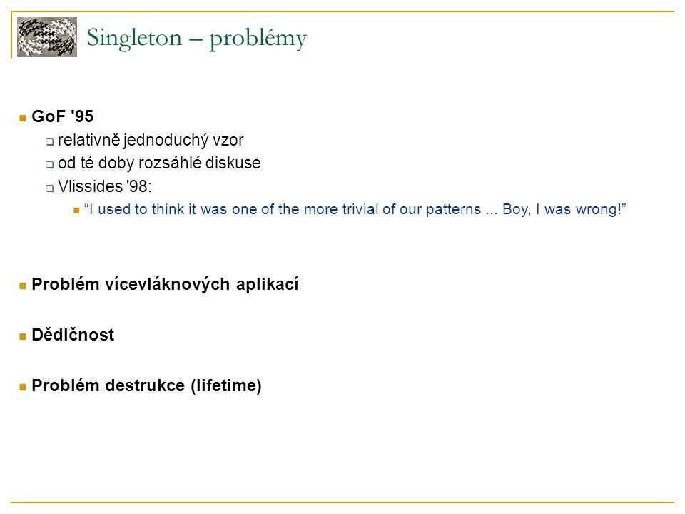 Singleton – problémy GoF 95 Problém vícevláknových aplikací Dědičnost